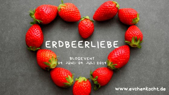 Erdbeerliebe Blogevent Evchen kocht Sommer